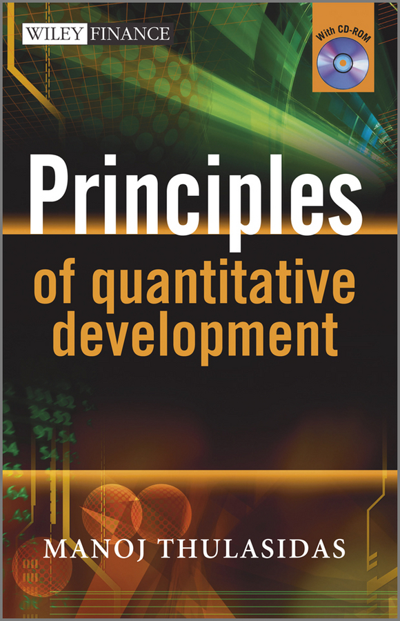 Manoj Thulasidas Principles of Quantitative Development wesley r gray quantitative momentum a practitioner s guide to building a momentum based stock selection system isbn 9781119237266