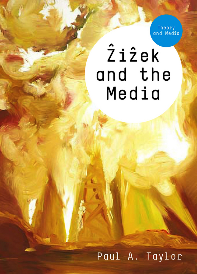 Paul Taylor A. Zizek and the Media philip howard n castells and the media theory and media