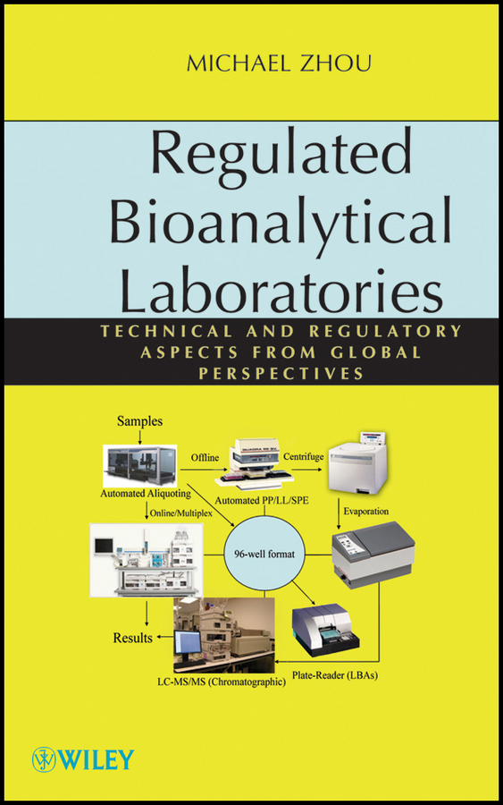 Michael Zhou Regulated Bioanalytical Laboratories. Technical and Regulatory Aspects from Global Perspectives stebbing quality assurance – the route to efficiency