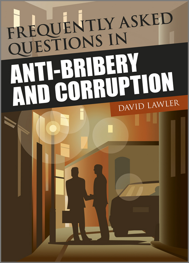 David Lawler Frequently Asked Questions on Anti-Bribery and Corruption david jackman the compliance revolution