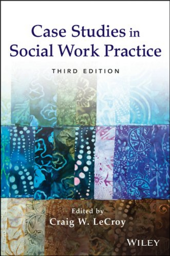 Craig LeCroy W. Case Studies in Social Work Practice dulmus catherine n the profession of social work guided by history led by evidence