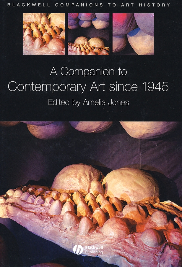 Amelia Jones A Companion to Contemporary Art Since 1945