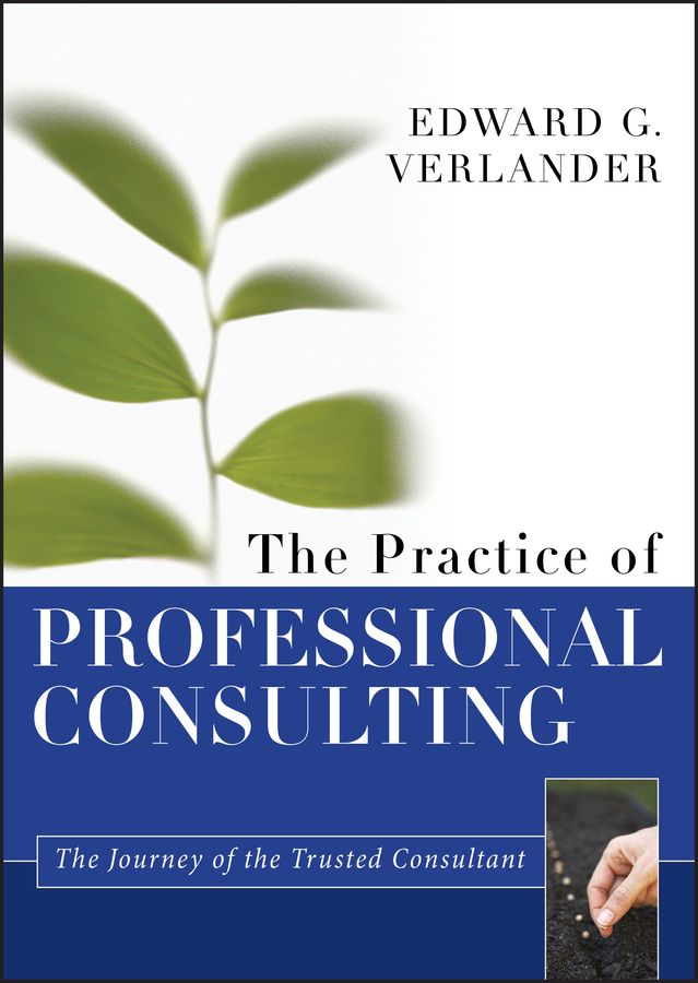 Edward Verlander G. The Practice of Professional Consulting tony grundy the ultimate book of business skills the 100 most important techniques for being successful in business