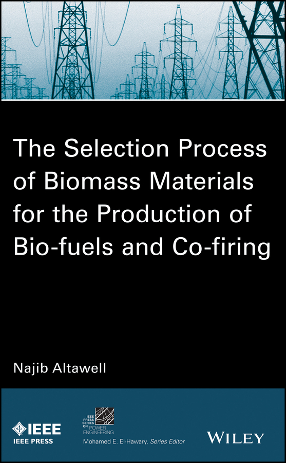 N. Altawell The Selection Process of Biomass Materials for the Production of Bio-Fuels and Co-firing купить недорого в Москве