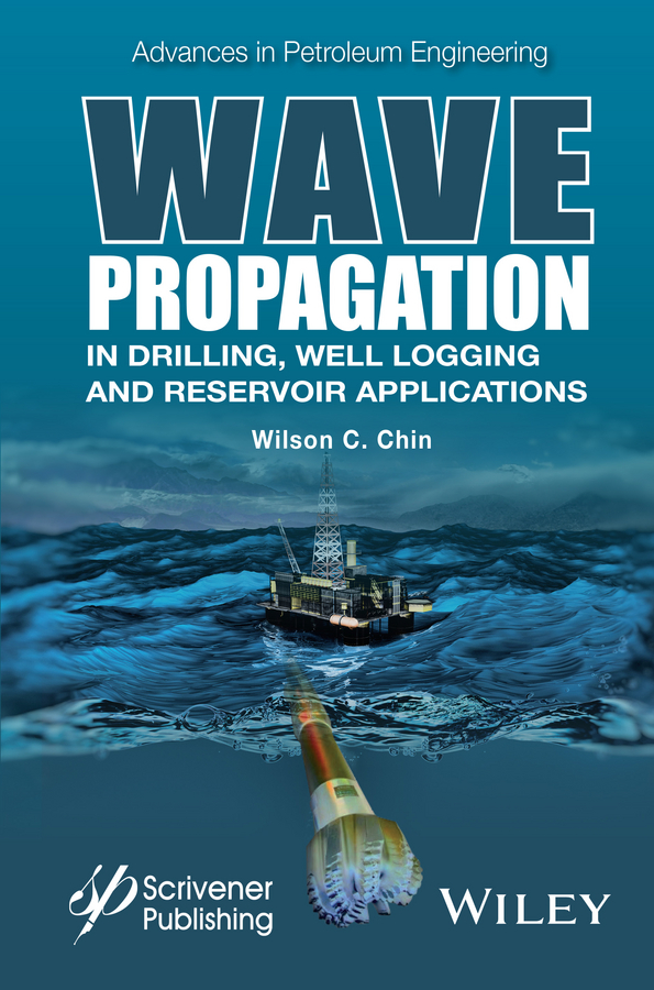 Wilson Chin C. Wave Propagation in Drilling, Well Logging and Reservoir Applications tamer becherrawy mechanical and electromagnetic vibrations and waves isbn 9781118586549