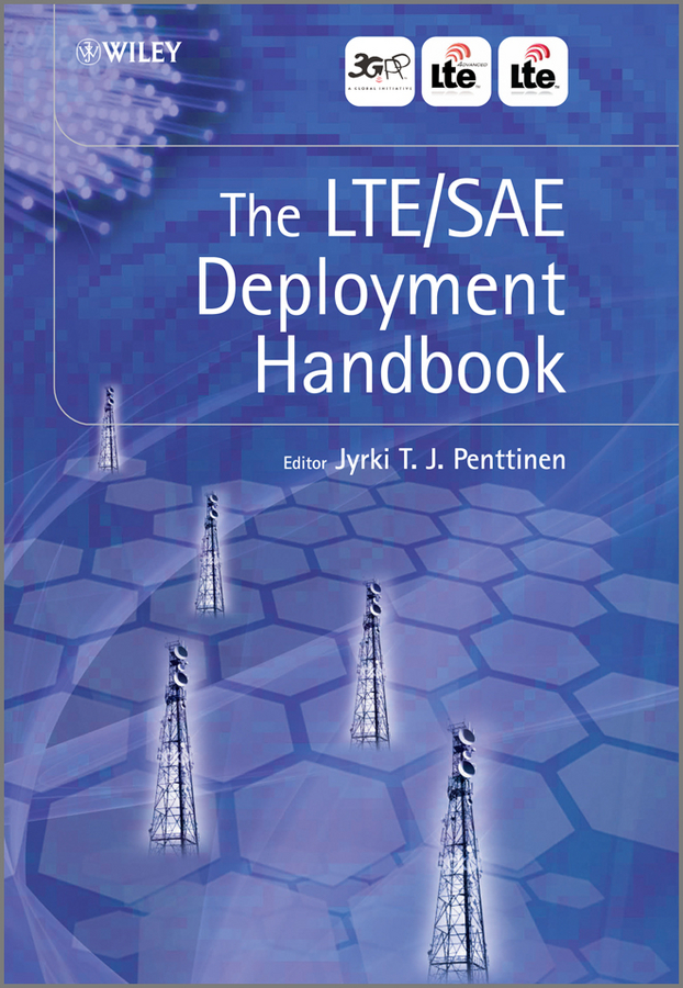 Jyrki T. J. Penttinen The LTE / SAE Deployment Handbook the essential network success through personal connections