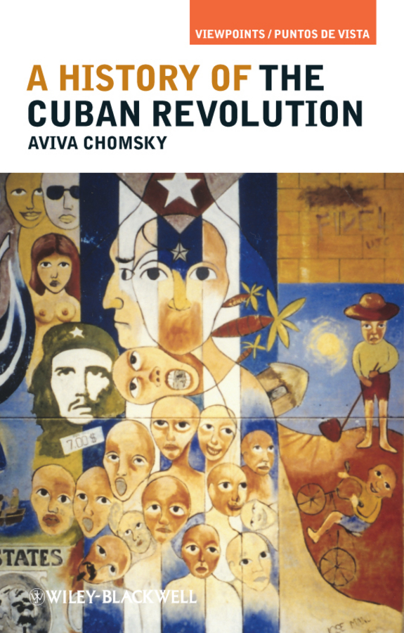 Aviva Chomsky A History of the Cuban Revolution the good girl revolution