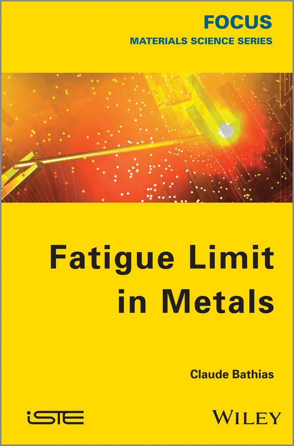 Claude Bathias Fatigue Limit in Metals claude bathias fatigue limit in metals