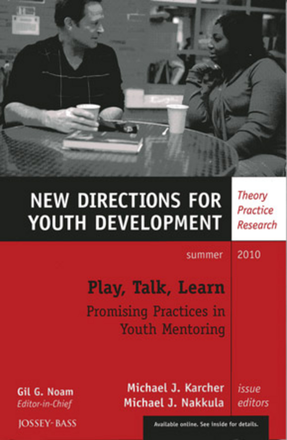 Nakkula Michael J. Play, Talk, Learn: Promising Practices in Youth Mentoring. New Directions for Youth Development, Number 126 noam gil g evidence based bullying prevention programs for children and youth new directions for youth development number 133 isbn 9781118364499