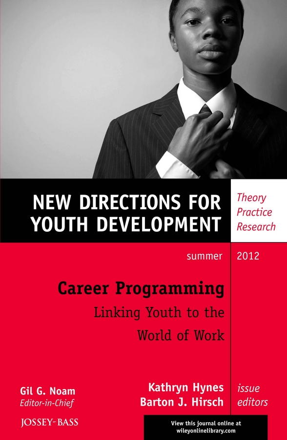 Hirsch Barton J. Career Programming: Linking Youth to the World of Work. New Directions for Youth Development, Number 134