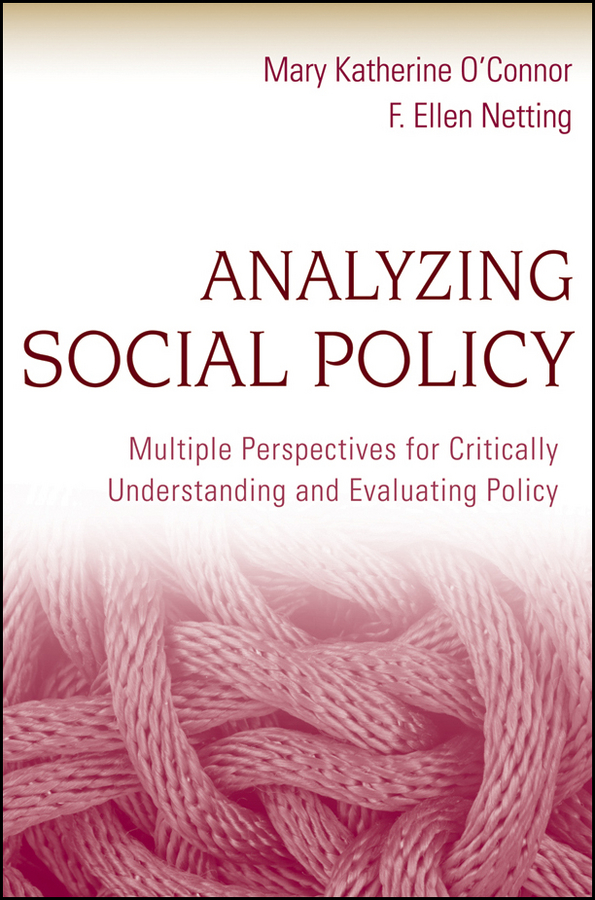 Netting F. Ellen Analyzing Social Policy. Multiple Perspectives for Critically Understanding and Evaluating Policy congress and policy making in the 21st century