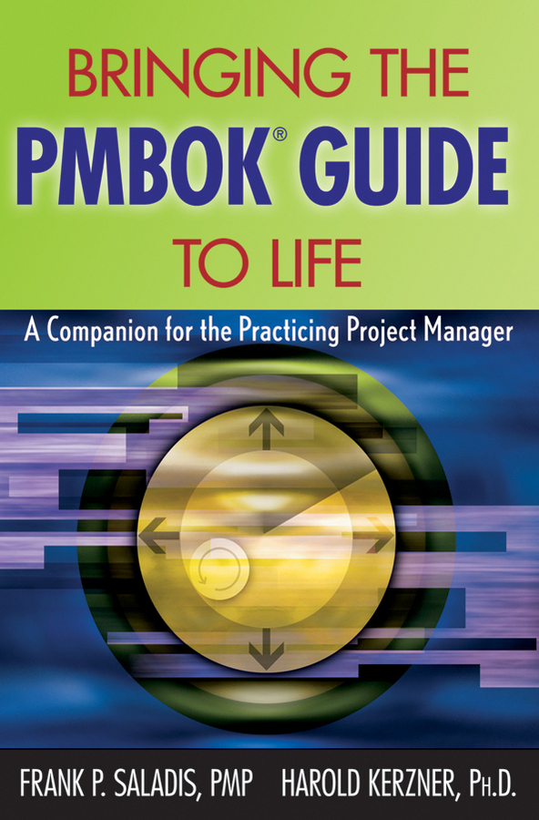 Kerzner Harold Bringing the PMBOK Guide to Life. A Companion for the Practicing Project Manager daniel cassidy a manager s guide to strategic retirement plan management