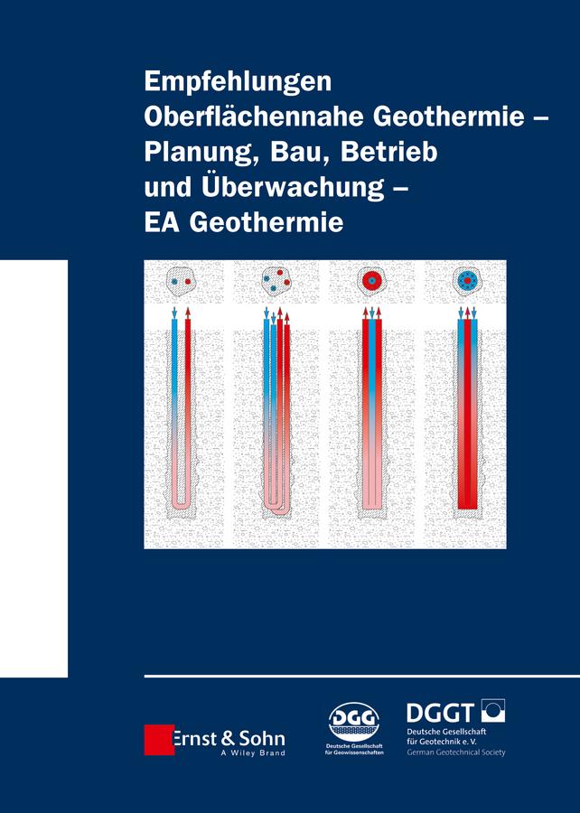 Deutsche Gesellschaft für Geotechnik e.V. / German Geotechnical Society Empfehlung Oberflächennahe Geothermie. Planung, Bau, Betrieb und Überwachung – EA Geothermie