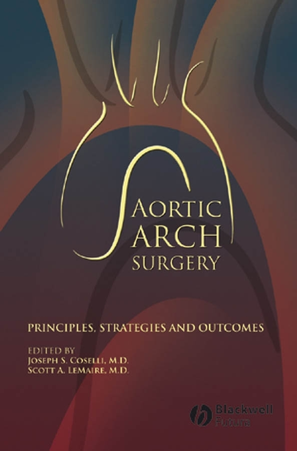 Coselli Joseph S. Aortic Arch Surgery. Principles, Stategies and Outcomes imaging of the human brain in health and disease
