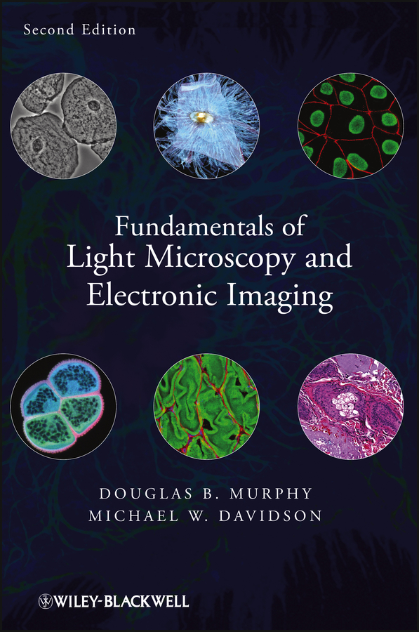 Murphy Douglas B. Fundamentals of Light Microscopy and Electronic Imaging reingand nadya optical imaging and metrology advanced technologies