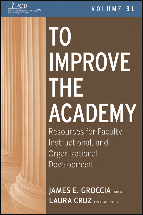 Cruz Laura To Improve the Academy. Resources for Faculty, Instructional, and Organizational Development cruz laura to improve the academy resources for faculty instructional and organizational development isbn 9781118286104
