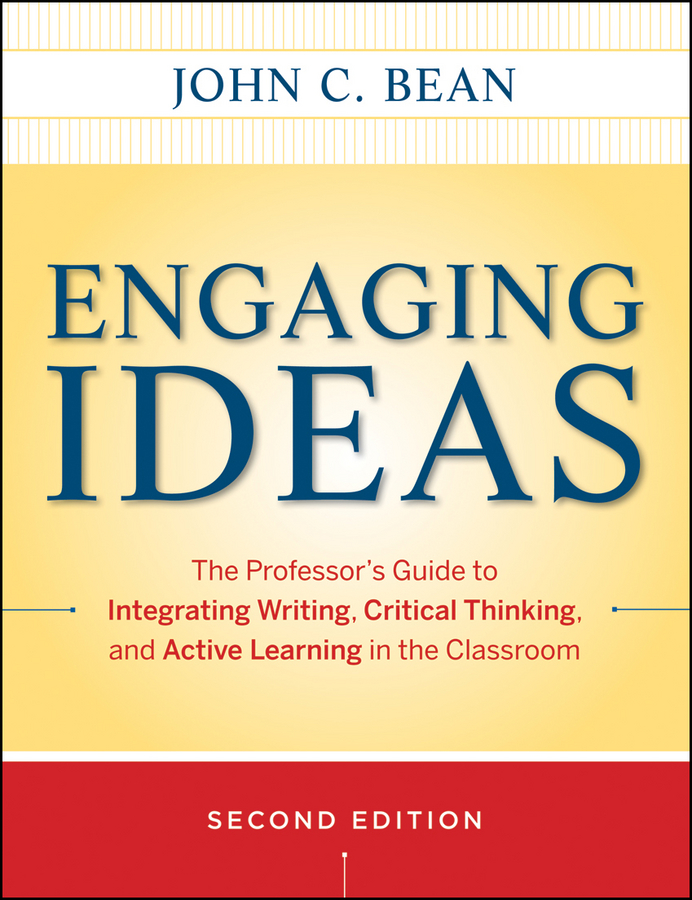 Bean John C. Engaging Ideas. The Professor's Guide to Integrating Writing, Critical Thinking, and Active Learning in the Classroom richard l epstein the pocket guide to critical thinking fifth edition