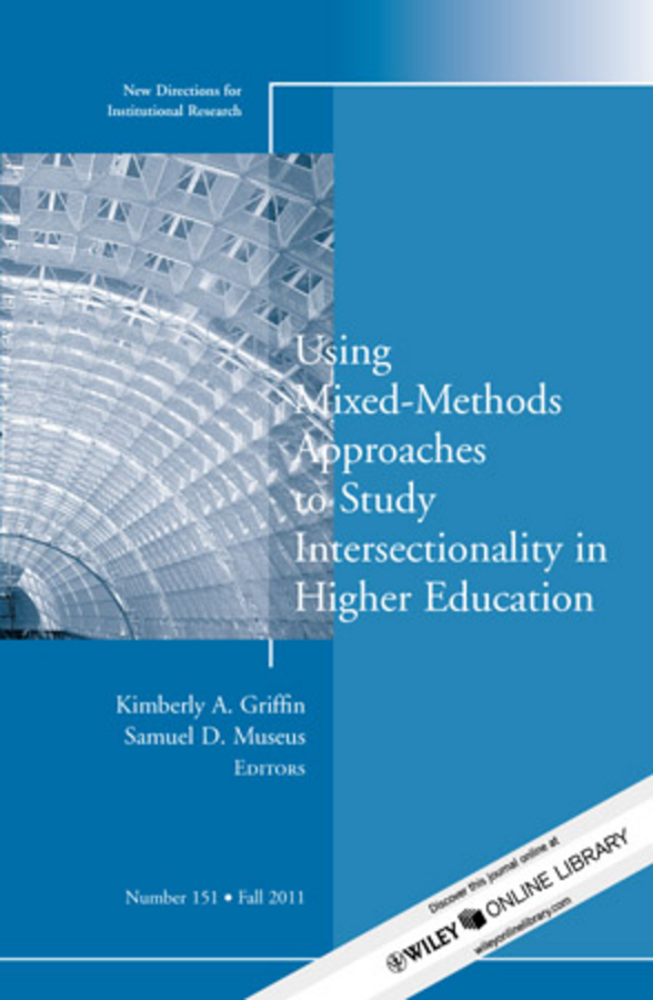 Museus Samuel D. Using Mixed Methods to Study Intersectionality in Higher Education. New Directions in Institutional Research, Number 151