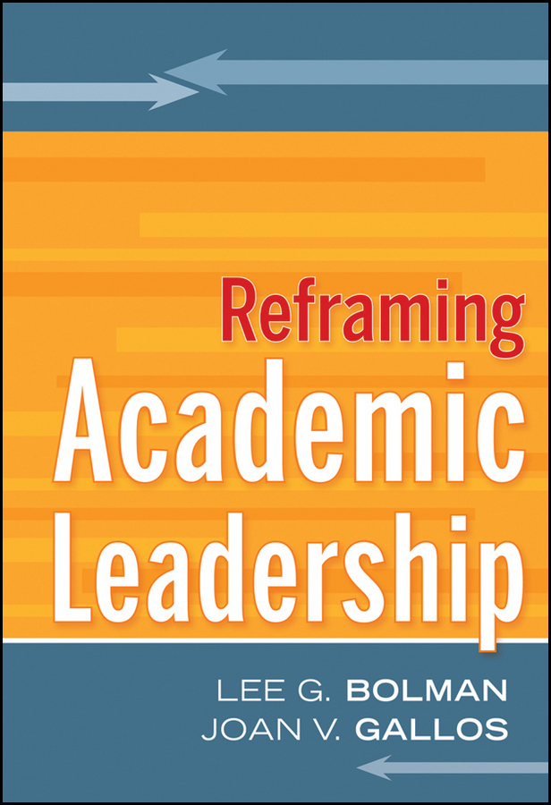 Bolman Lee G. Reframing Academic Leadership best skills for educational organization leaders in a global society