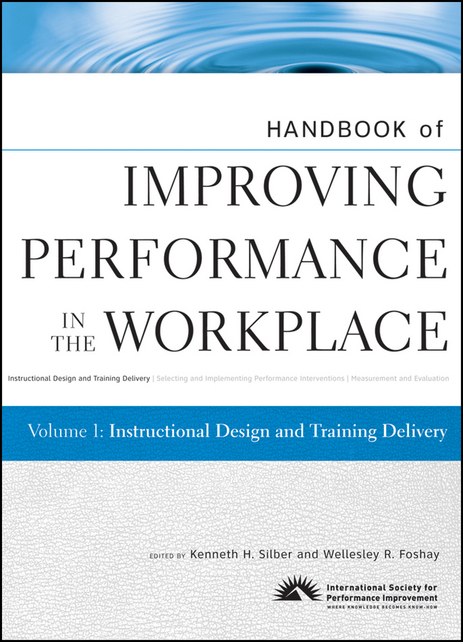 Silber Kenneth H. Handbook of Improving Performance in the Workplace, Instructional Design and Training Delivery george piskurich m rapid instructional design learning id fast and right