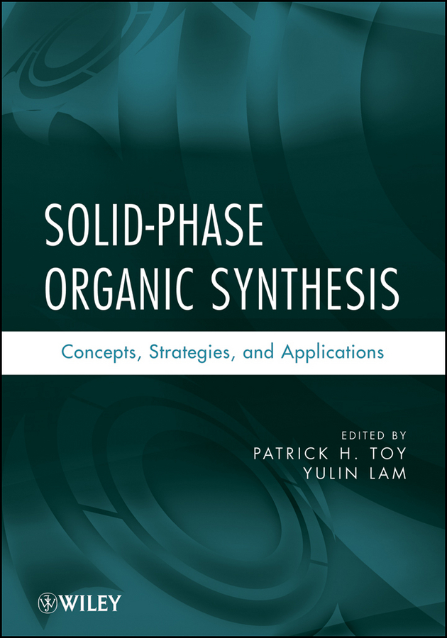 Lam Yulin Solid-Phase Organic Synthesis. Concepts, Strategies, and Applications tohru nishinaga organic redox systems synthesis properties and applications