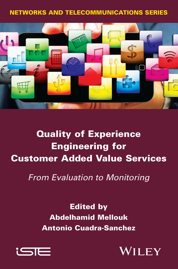 Cuadra-Sanchez Antonio Quality of Experience Engineering for Customer Added Value Services. From Evaluation to Monitoring цена