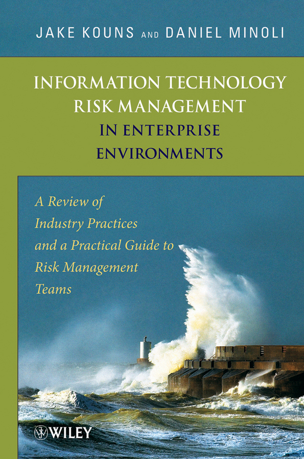 Minoli Daniel Information Technology Risk Management in Enterprise Environments. A Review of Industry Practices and a Practical Guide to Risk Management Teams minoli daniel information technology risk management in enterprise environments a review of industry practices and a practical guide to risk management teams