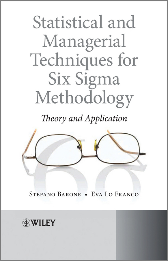 Barone Stefano Statistical and Managerial Techniques for Six Sigma Methodology. Theory and Application george eckes six sigma team dynamics the elusive key to project success