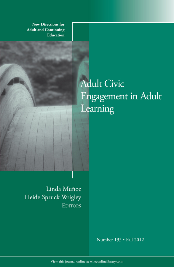 Фото - Wrigley Heide Spruck Adult Civic Engagement in Adult Learning. New Directions for Adult and Continuing Education, Number 135 wrigley heide spruck adult civic engagement in adult learning new directions for adult and continuing education number 135