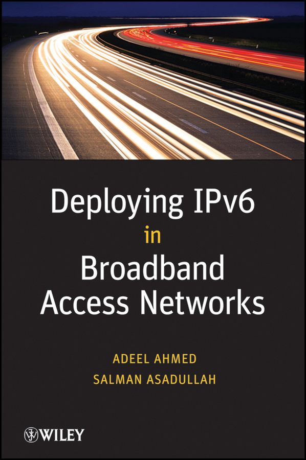 Asadullah Salman Deploying IPv6 in Broadband Access Networks multimedia traffic scheduling in future wireless networks