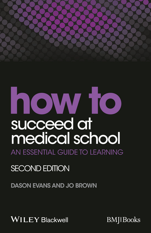 Evans Dason How to Succeed at Medical School. An Essential Guide to Learning michael burchell no excuses how you can turn any workplace into a great one