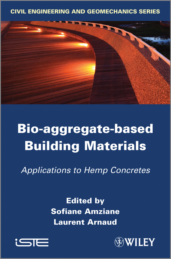 Arnaud Laurent Bio-aggregate-based Building Materials. Applications to Hemp Concretes