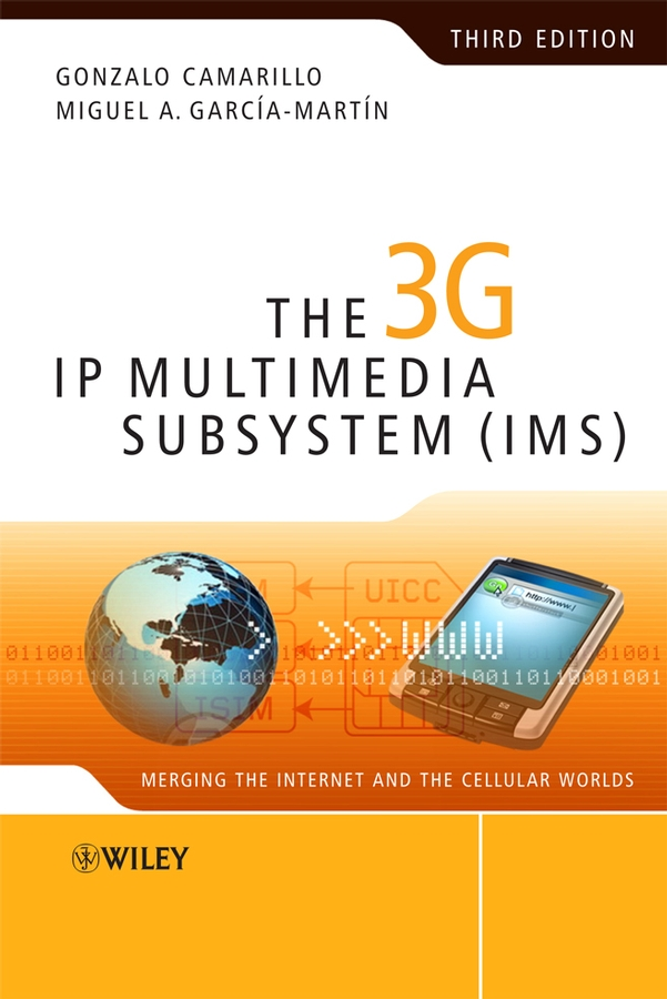 Camarillo Gonzalo The 3G IP Multimedia Subsystem (IMS). Merging the Internet and the Cellular Worlds andre perez voice over lte eps and ims networks