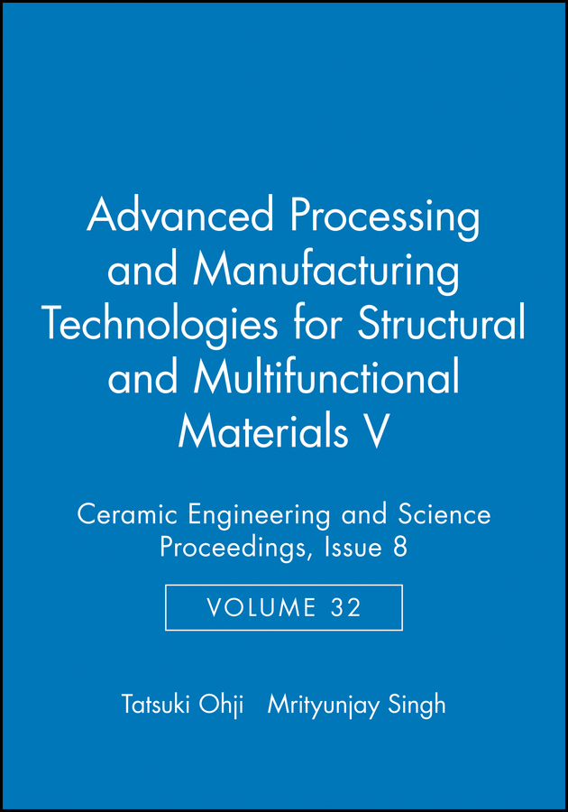 Ohji Tatsuki Advanced Processing and Manufacturing Technologies for Structural and Multifunctional Materials V reingand nadya optical imaging and metrology advanced technologies