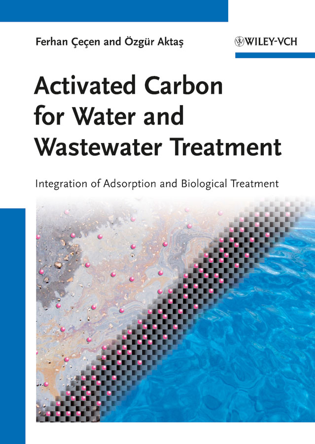 Cecen Ferhan Activated Carbon for Water and Wastewater Treatment. Integration of Adsorption and Biological Treatment wastewater treatment design construction and operation