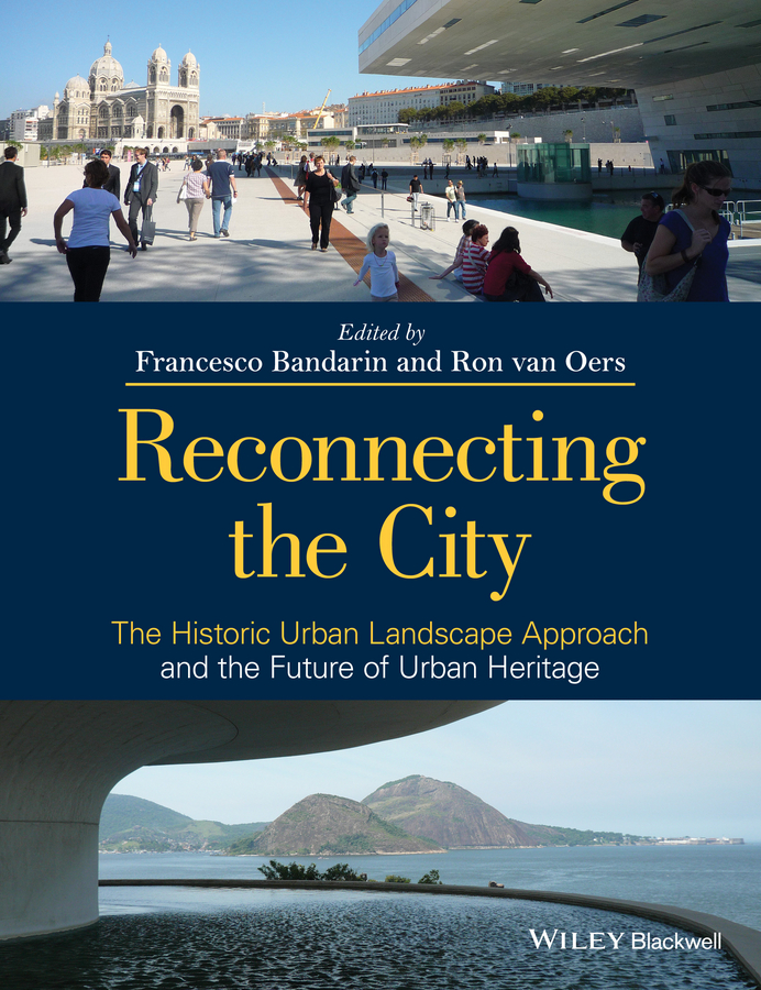 Bandarin Francesco Reconnecting the City. The Historic Urban Landscape Approach and the Future of Urban Heritage bandarin francesco reconnecting the city the historic urban landscape approach and the future of urban heritage