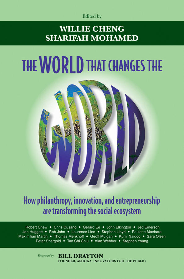 Cheng Willie The World that Changes the World. How Philanthropy, Innovation, and Entrepreneurship are Transforming the Social Ecosystem steven goldberg h billions of drops in millions of buckets why philanthropy doesn t advance social progress isbn 9780470488171