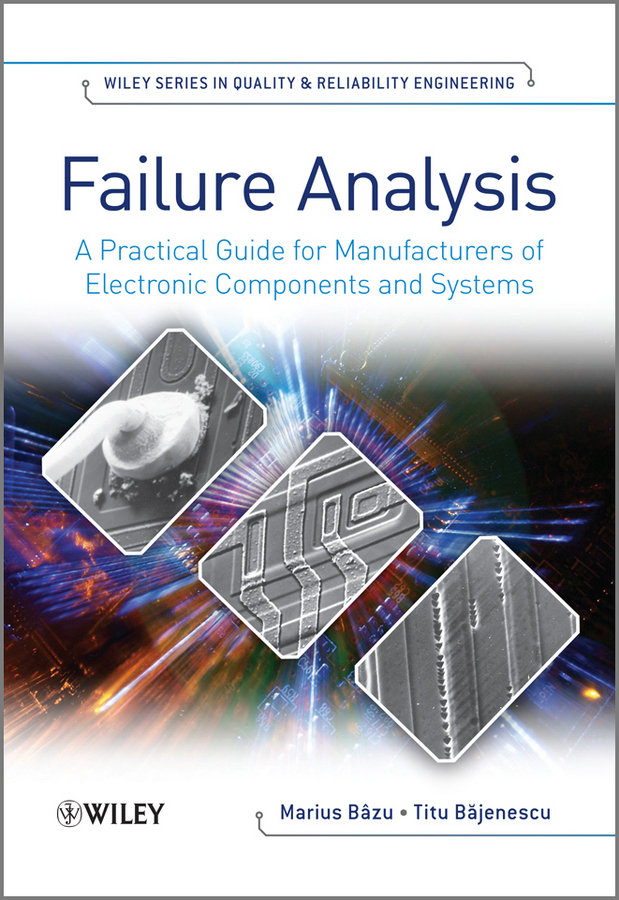 Bazu Marius Failure Analysis. A Practical Guide for Manufacturers of Electronic Components and Systems raheja dev g design for reliability