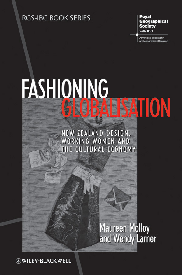 Larner Wendy Fashioning Globalisation. New Zealand Design, Working Women and the Cultural Economy цена 2017