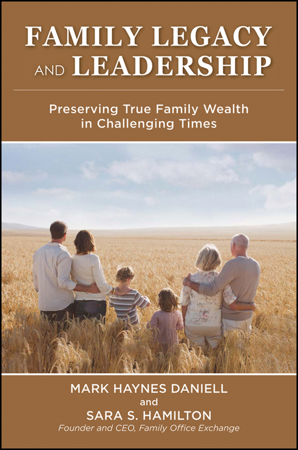 Hamilton Sara Family Legacy and Leadership. Preserving True Family Wealth in Challenging Times michael cole a more than money a guide to sustaining wealth and preserving the family