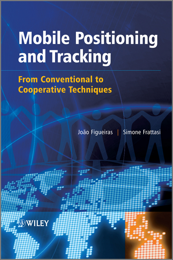 Frattasi Simone Mobile Positioning and Tracking. From Conventional to Cooperative Techniques lorenzo beatriz advanced wireless networks cognitive cooperative