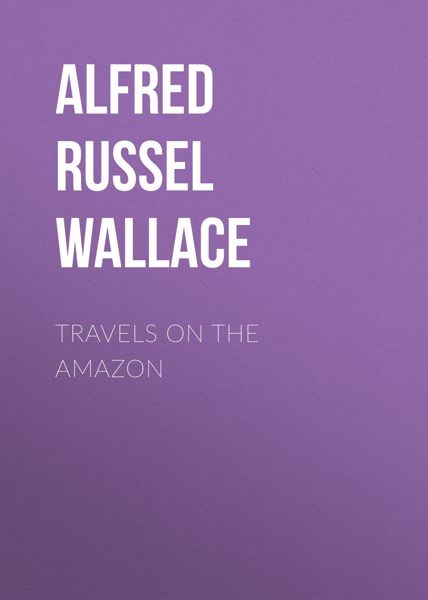 Alfred Russel Wallace Travels on the Amazon christopher wallace the pirate