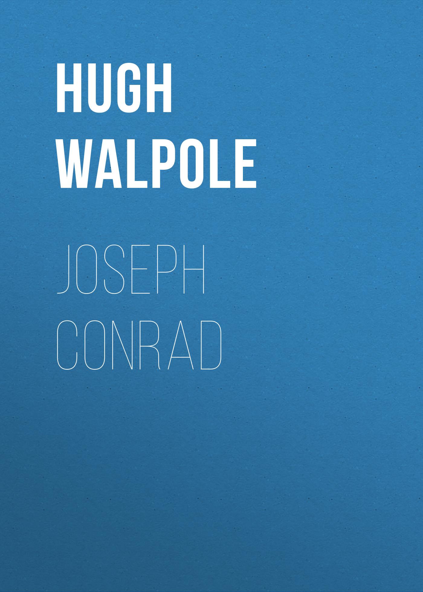 Hugh Walpole Joseph Conrad hugh walpole joseph conrad