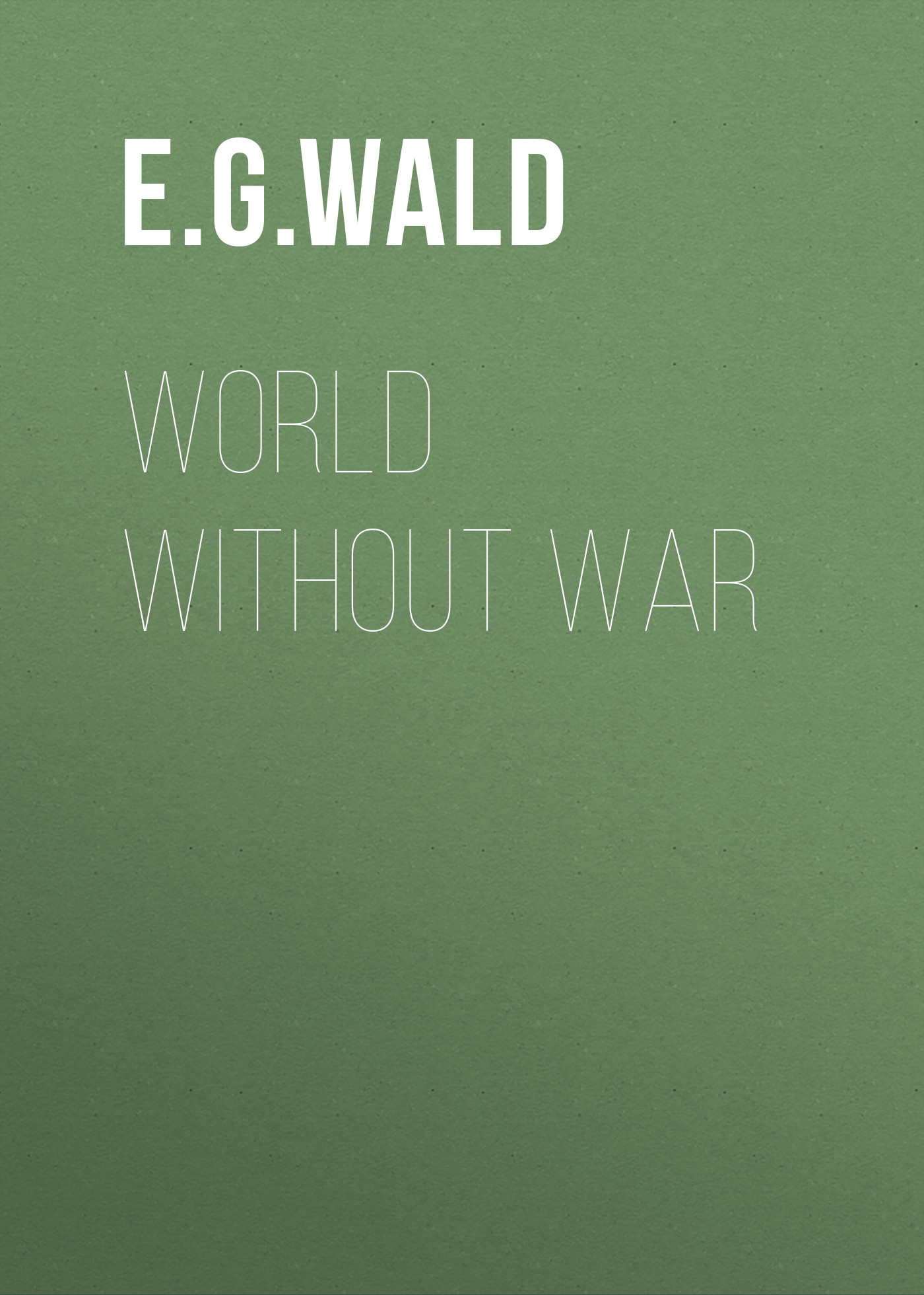 E. G. von Wald World Without War world without end tv tie in