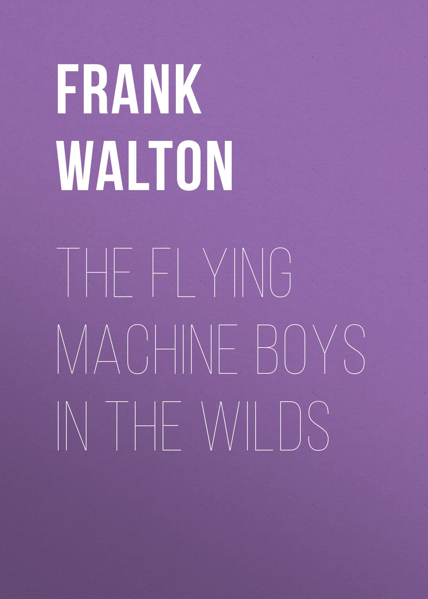 Frank Walton The Flying Machine Boys in the Wilds the flying bath