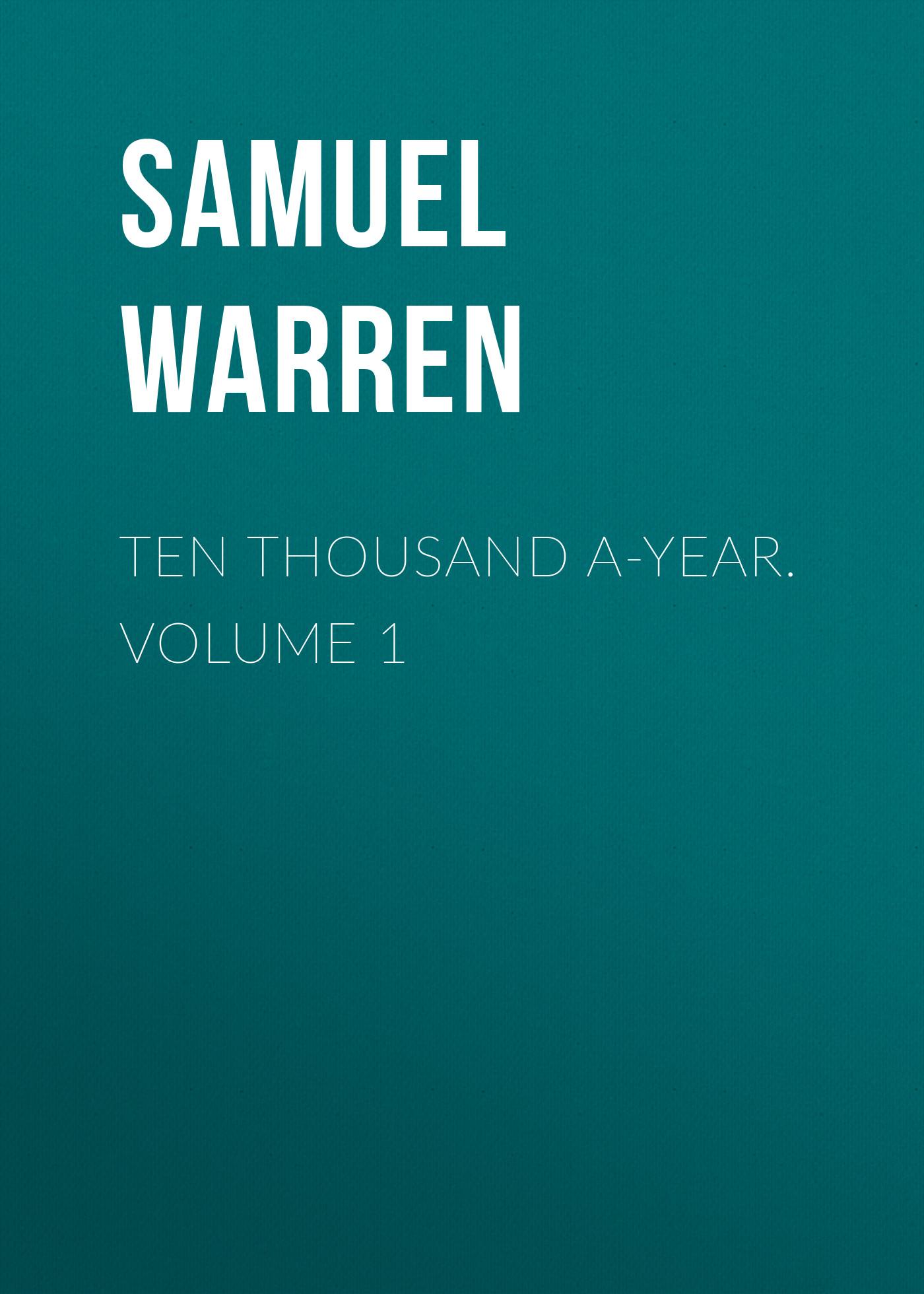 Samuel Warren Ten Thousand a-Year. Volume 1