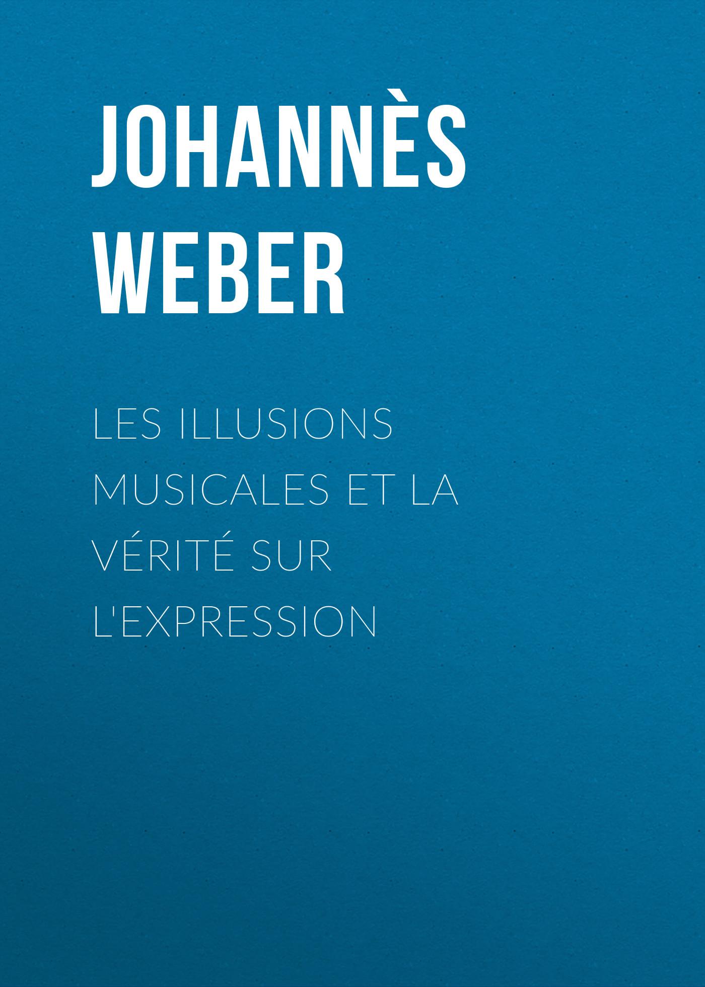 Johannès Weber Les illusions musicales et la vérité sur l'expression euforia illusions