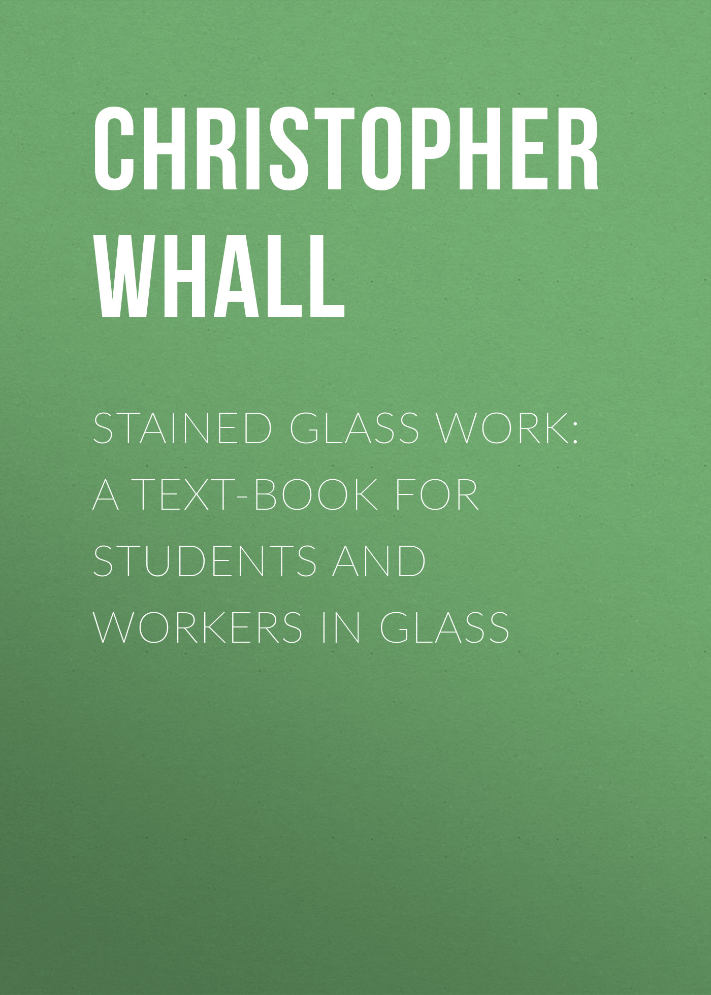 Christopher Whall Stained Glass Work: A text-book for students and workers in glass strong rolling glass cutter for 4 10mm glass