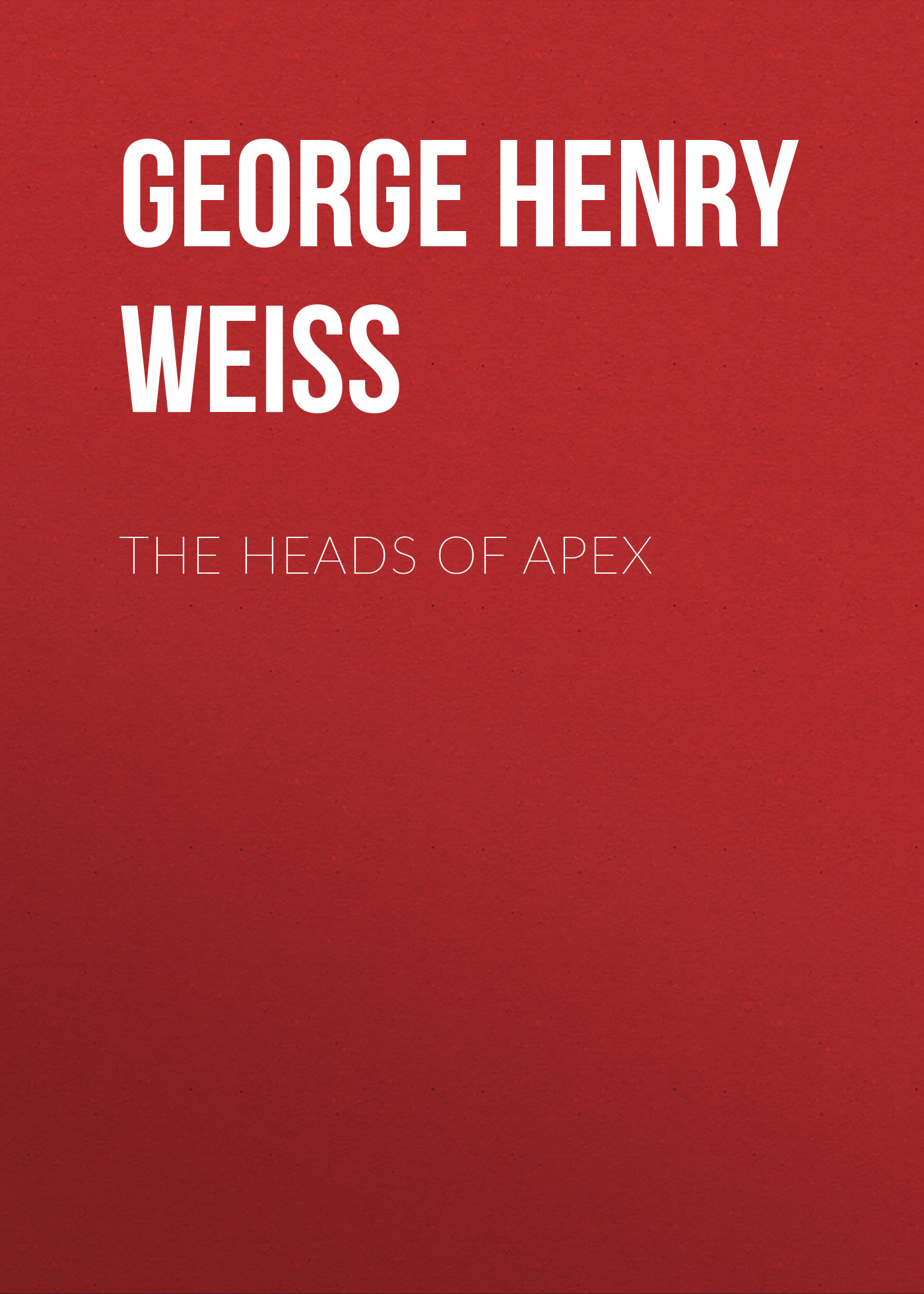 цена на George Henry Weiss The Heads of Apex