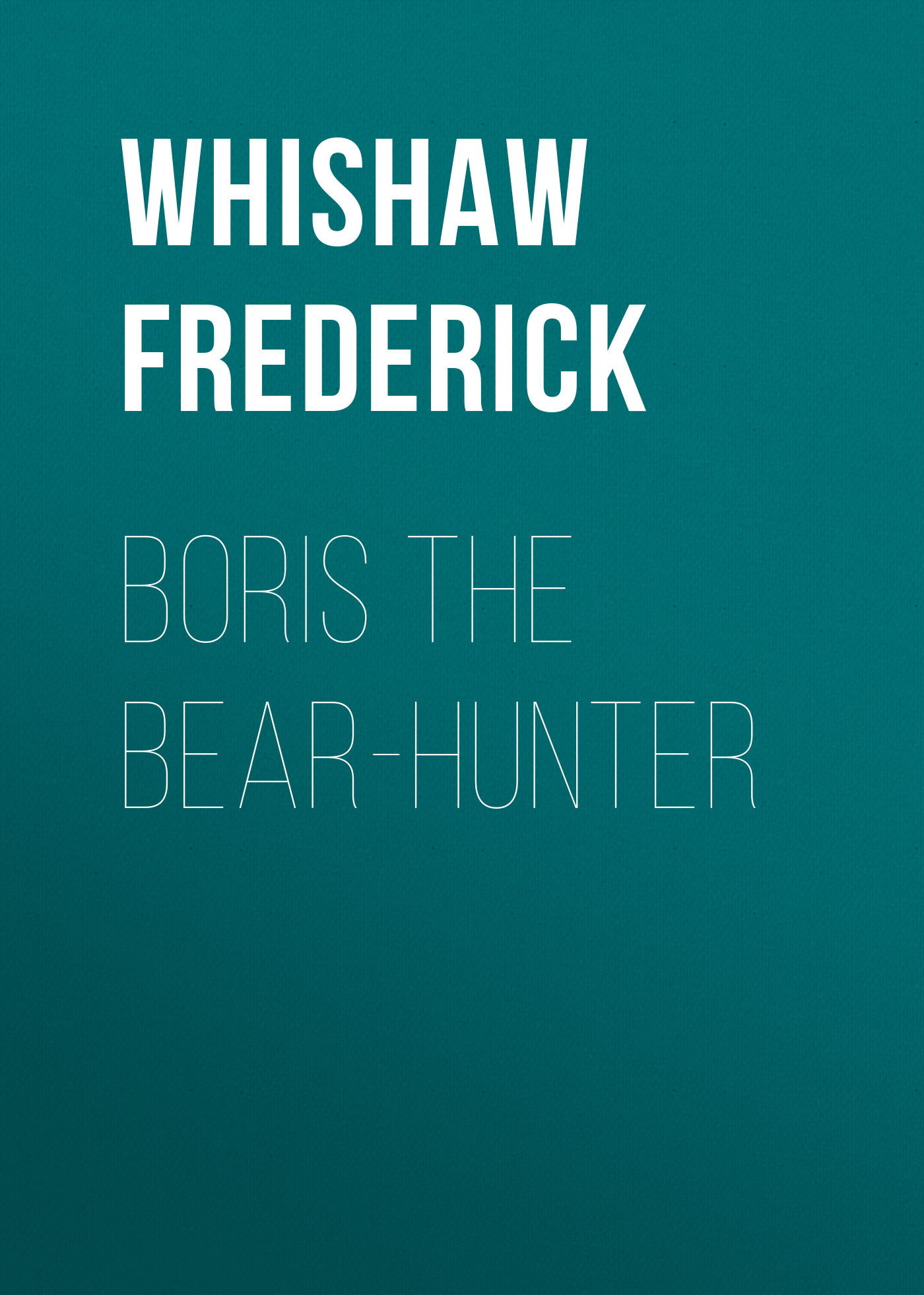 Whishaw Frederick Boris the Bear-Hunter frederick law olmsted